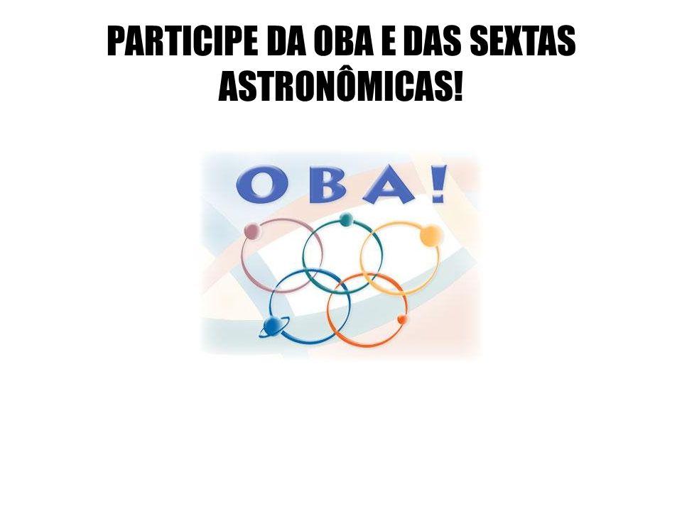 PARTICIPE DA OBA E DAS SEXTAS ASTRONÔMICAS!