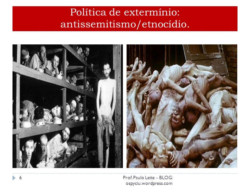 Política de extermínio: antissemitismo/etnocídio.