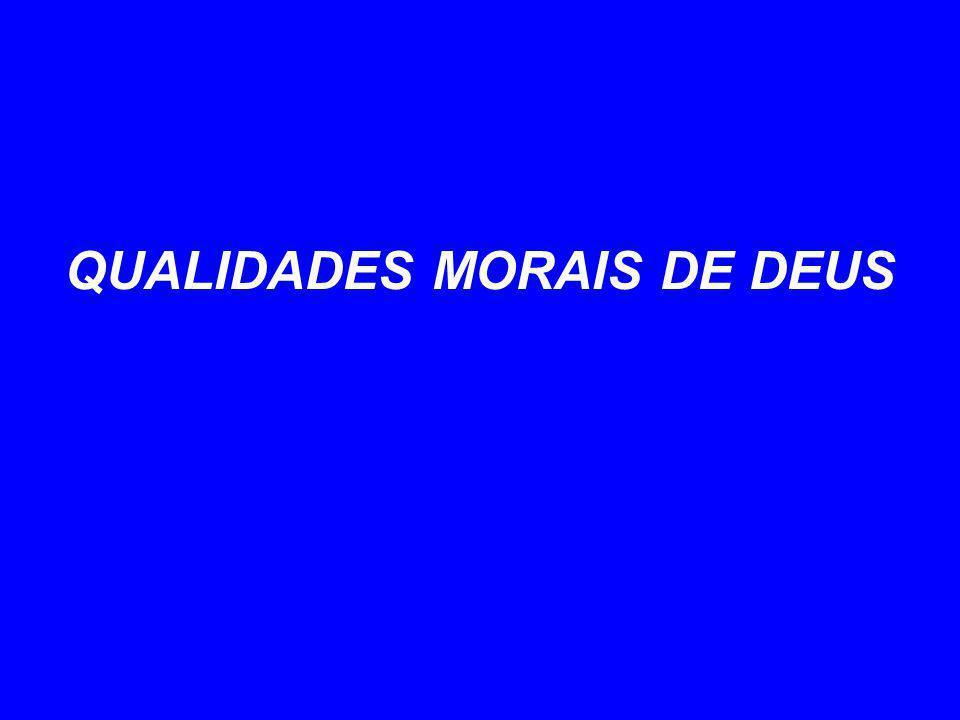 QUALIDADES MORAIS DE DEUS