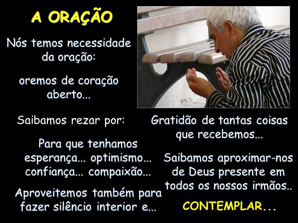 A ORAÇÃO Nós temos necessidade da oração: oremos de coração aberto...