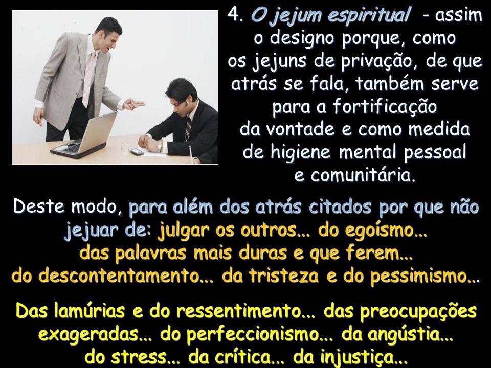 4. O jejum espiritual - assim o designo porque, como