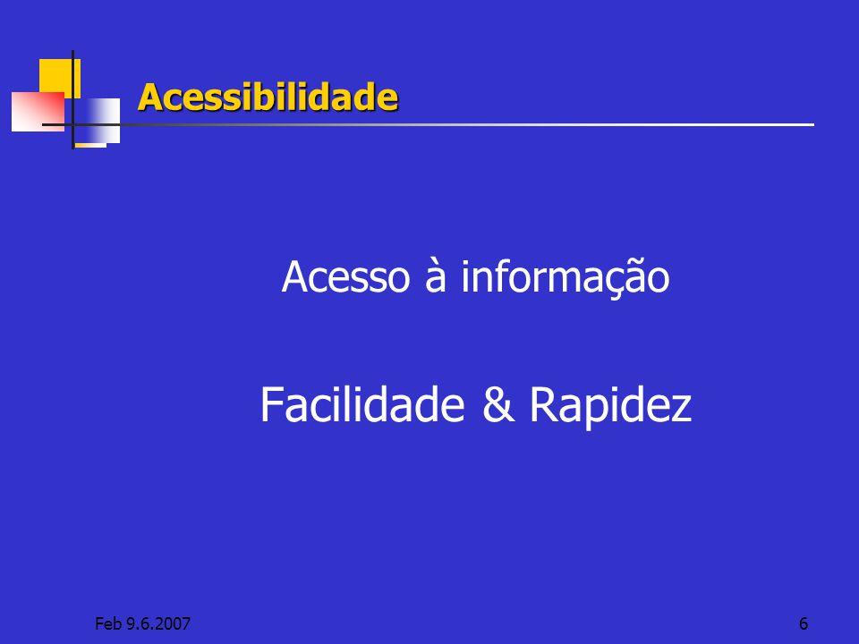 Acessibilidade Acesso à informação Facilidade & Rapidez Feb 9.6.2007