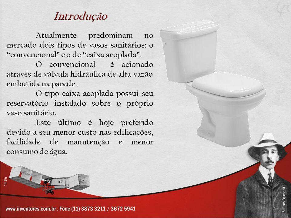 Introdução Atualmente predominam no mercado dois tipos de vasos sanitários: o convencional e o de caixa acoplada .