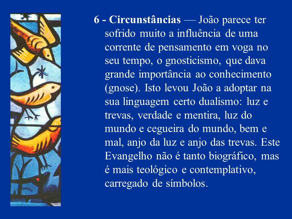 6 - Circunstâncias — João parece ter sofrido muito a influência de uma corrente de pensamento em voga no seu tempo, o gnosticismo, que dava grande importância ao conhecimento (gnose).