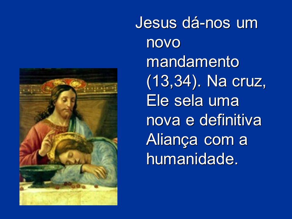 Jesus dá-nos um novo mandamento (13,34)