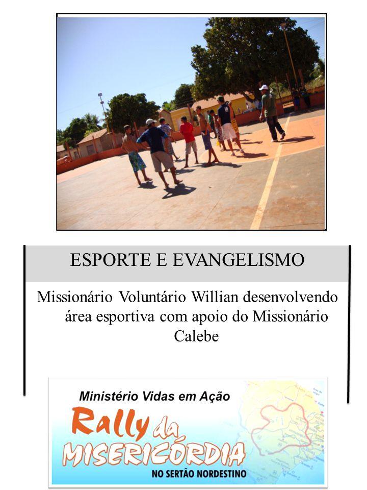 ESPORTE E EVANGELISMO Missionário Voluntário Willian desenvolvendo área esportiva com apoio do Missionário Calebe.