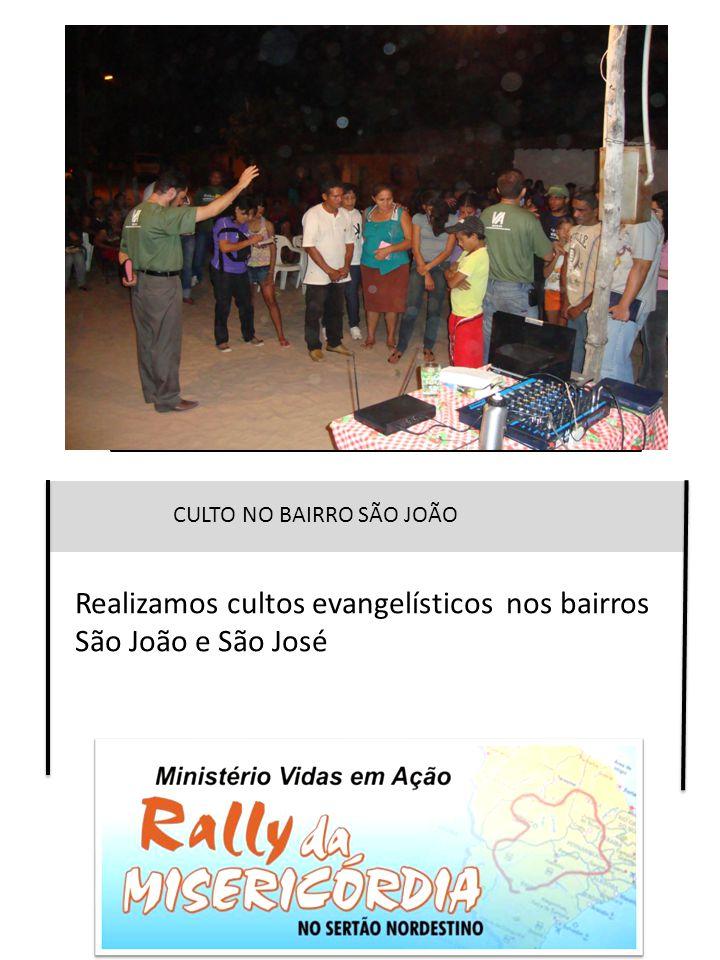 Realizamos cultos evangelísticos nos bairros São João e São José