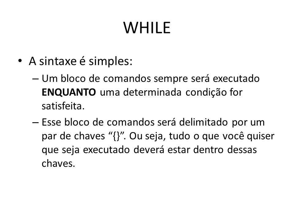 WHILE A sintaxe é simples: