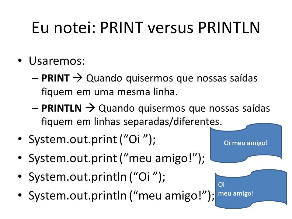 Eu notei: PRINT versus PRINTLN