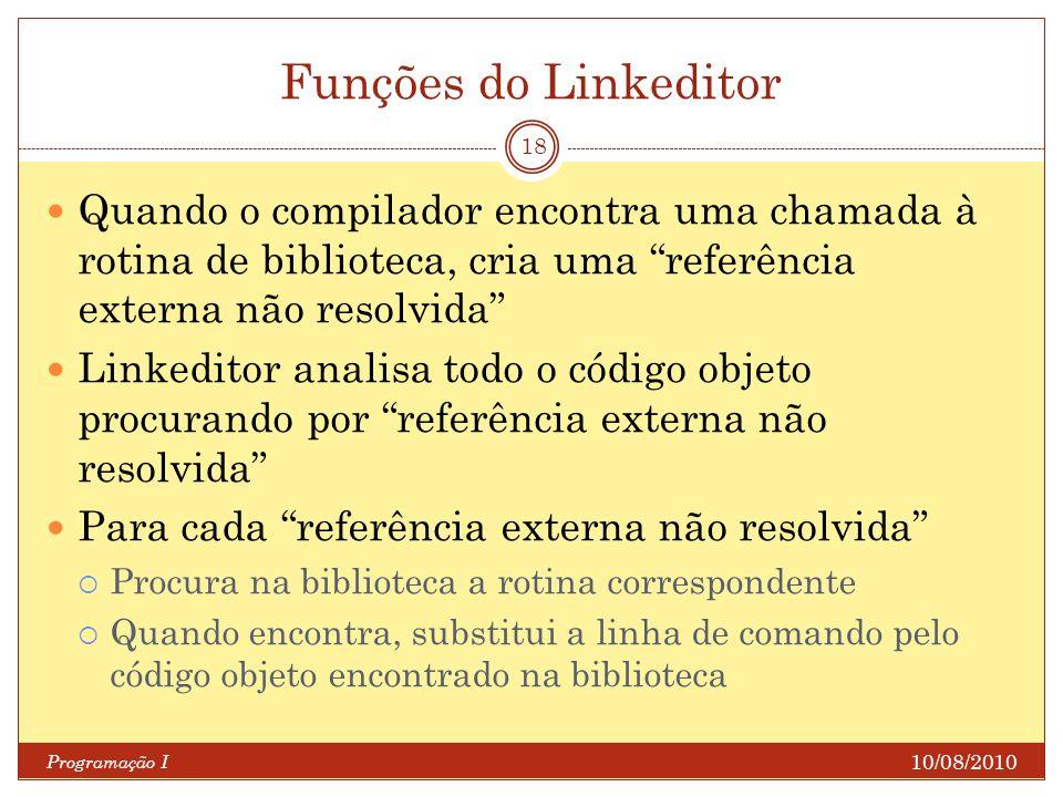 Funções do Linkeditor Quando o compilador encontra uma chamada à rotina de biblioteca, cria uma referência externa não resolvida