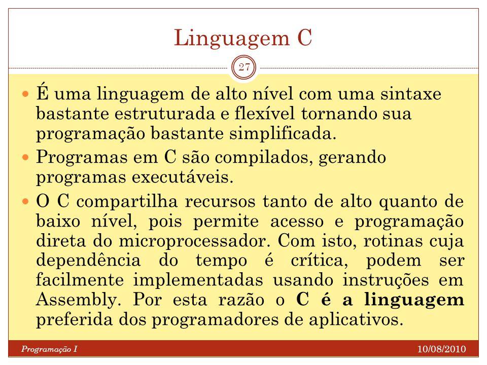 Linguagem C É uma linguagem de alto nível com uma sintaxe bastante estruturada e flexível tornando sua programação bastante simplificada.