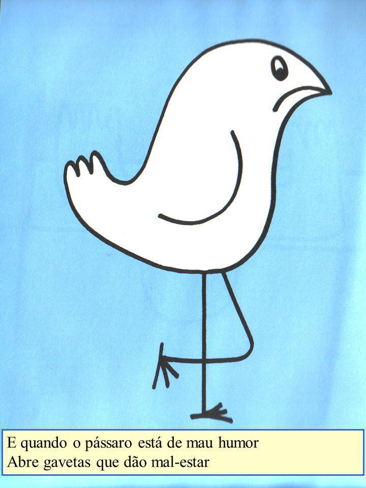 E quando o pássaro está de mau humor
