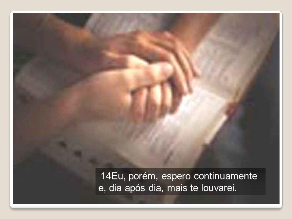 e, dia após dia, mais te louvarei.