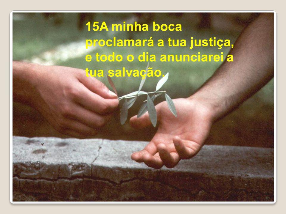 15A minha boca proclamará a tua justiça,