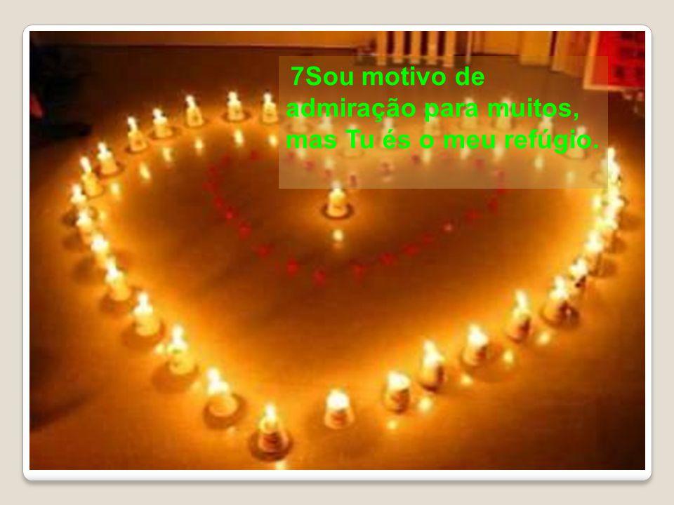 7Sou motivo de admiração para muitos,