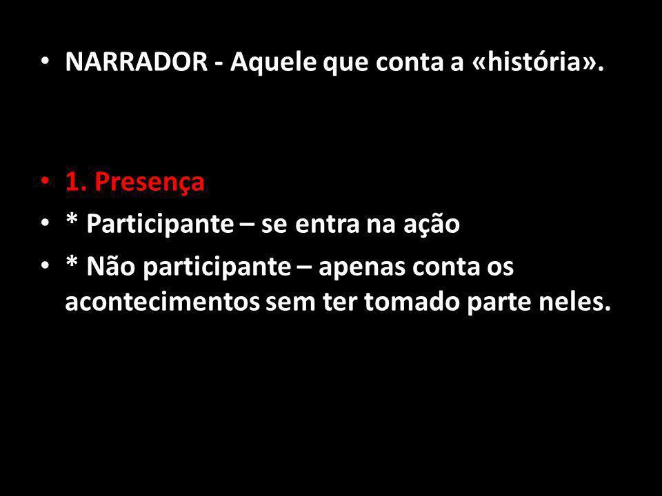 NARRADOR - Aquele que conta a «história».