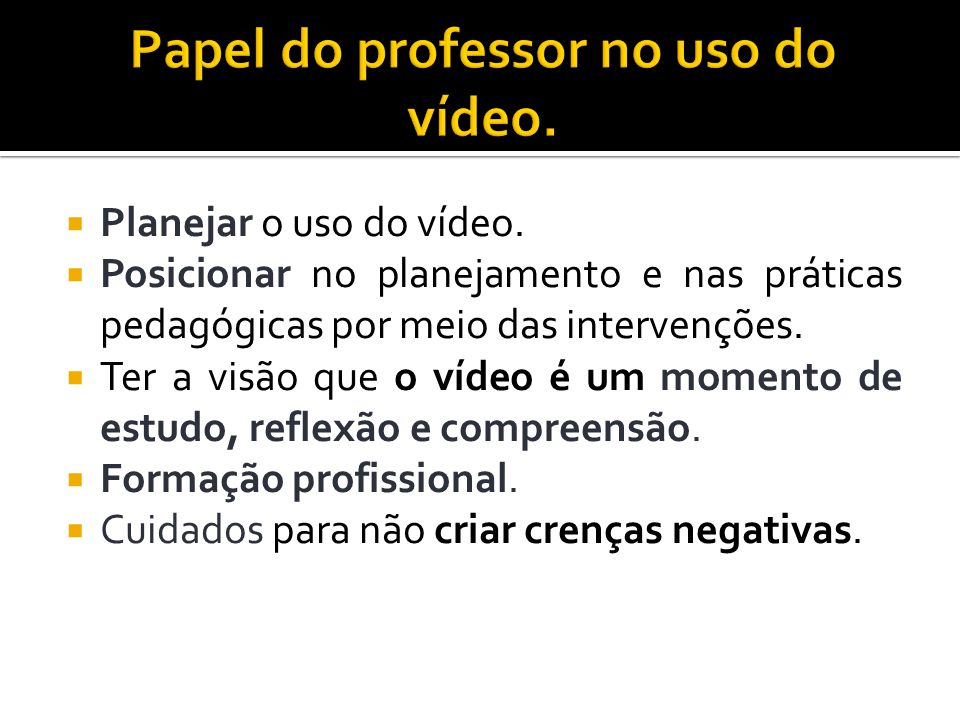 Papel do professor no uso do vídeo.