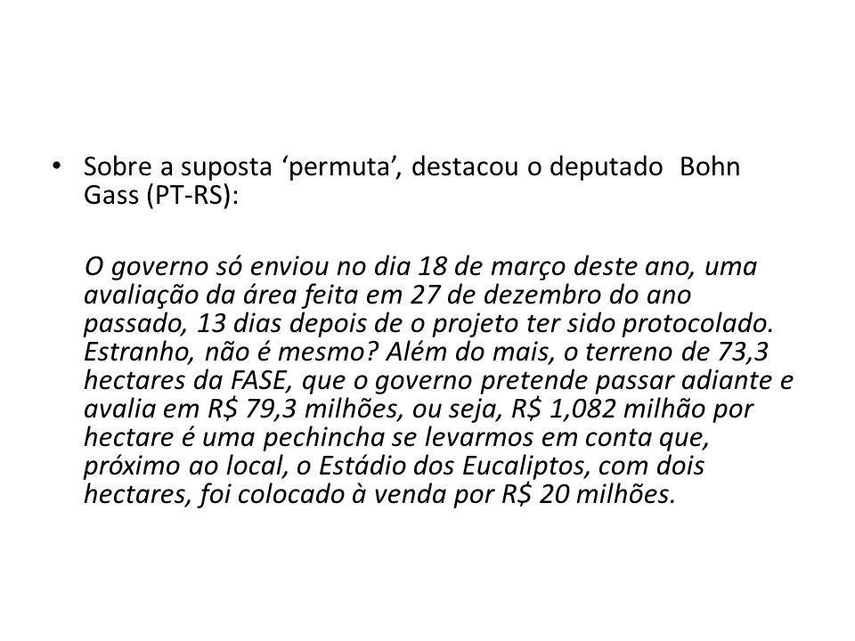 Sobre a suposta 'permuta', destacou o deputado Bohn Gass (PT-RS):