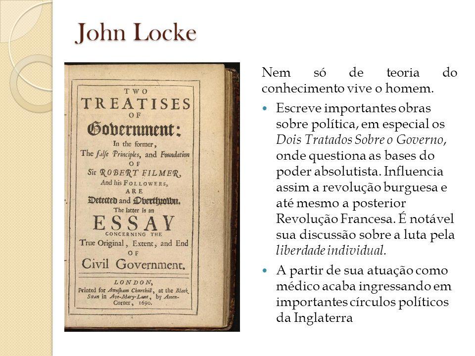 John Locke Nem só de teoria do conhecimento vive o homem.