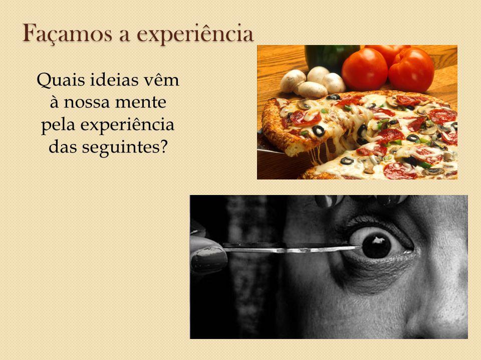 Quais ideias vêm à nossa mente pela experiência das seguintes