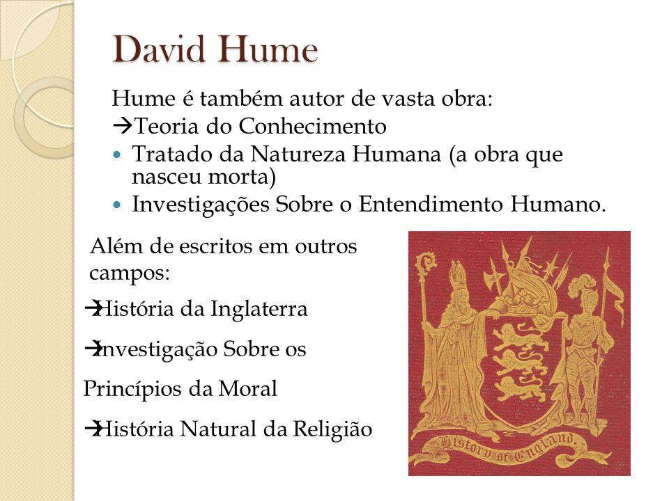David Hume Hume é também autor de vasta obra: Teoria do Conhecimento