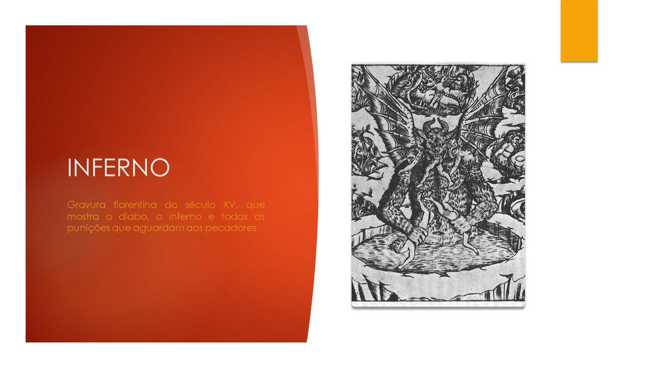 INFERNO Gravura florentina do século XV, que mostra o diabo, o inferno e todas as punições que aguardam aos pecadores.