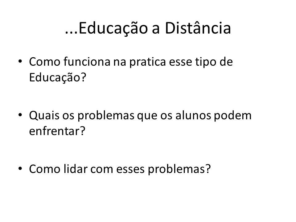 ...Educação a Distância Como funciona na pratica esse tipo de Educação Quais os problemas que os alunos podem enfrentar