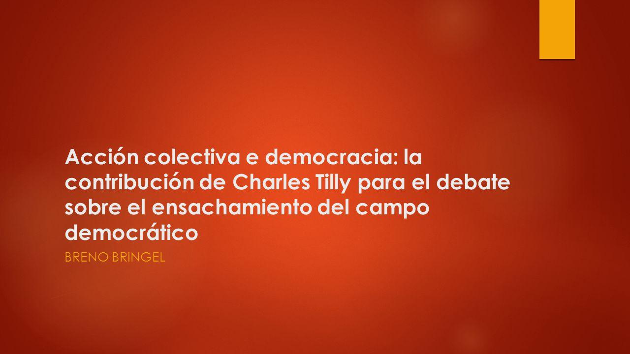 Acción colectiva e democracia: la contribución de Charles Tilly para el debate sobre el ensachamiento del campo democrático