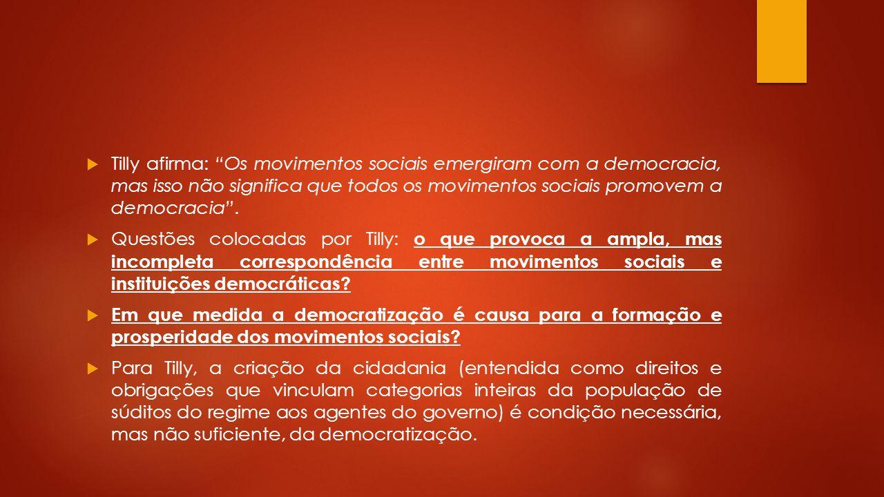 Tilly afirma: Os movimentos sociais emergiram com a democracia, mas isso não significa que todos os movimentos sociais promovem a democracia .