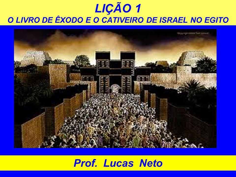 LIÇÃO 1 O LIVRO DE ÊXODO E O CATIVEIRO DE ISRAEL NO EGITO