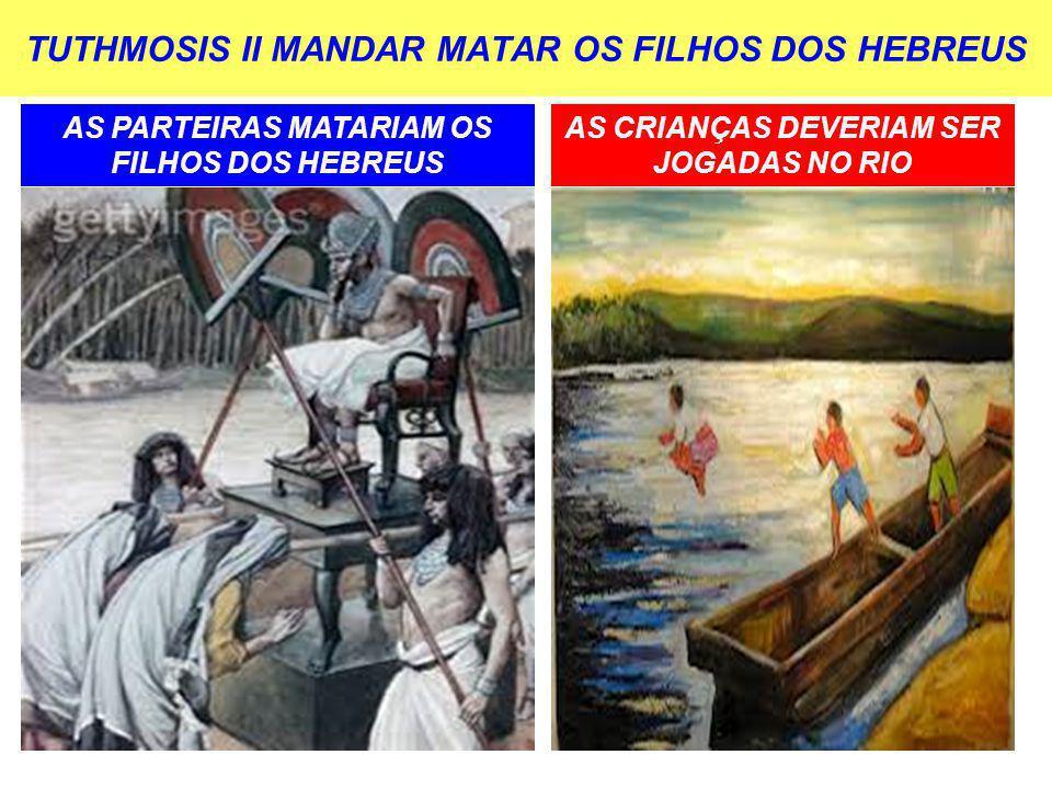 TUTHMOSIS II MANDAR MATAR OS FILHOS DOS HEBREUS