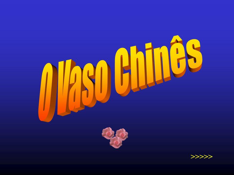 O Vaso Chinês CLIC >>>>>