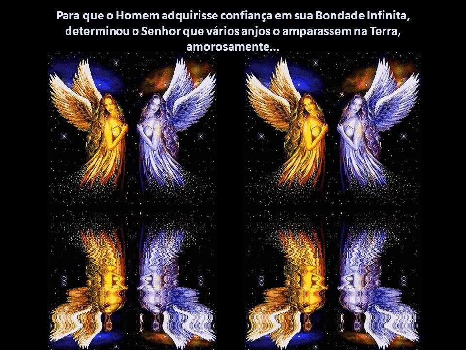 Para que o Homem adquirisse confiança em sua Bondade Infinita, determinou o Senhor que vários anjos o amparassem na Terra, amorosamente...