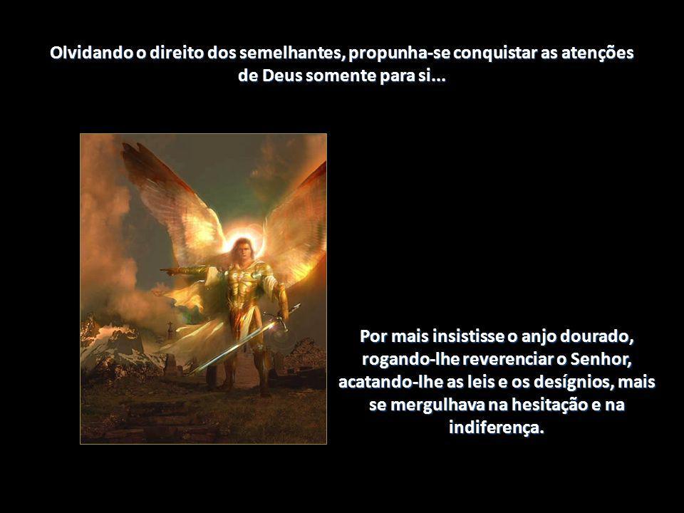 Olvidando o direito dos semelhantes, propunha-se conquistar as atenções de Deus somente para si...
