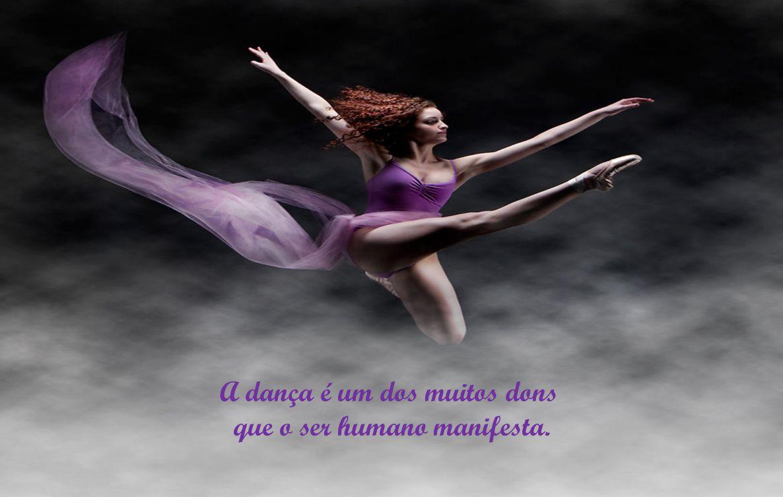 A dança é um dos muitos dons que o ser humano manifesta.