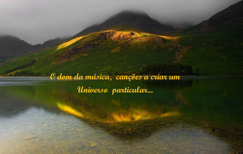 O dom da música, canções a criar um Universo particular...