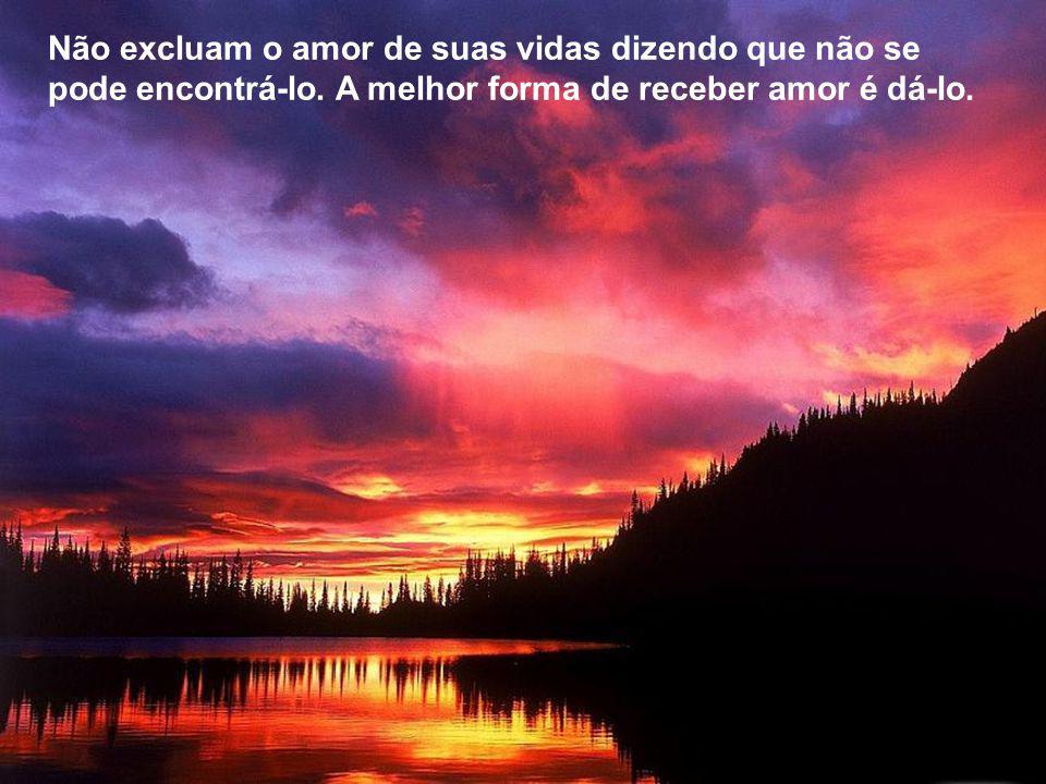 Não excluam o amor de suas vidas dizendo que não se pode encontrá-lo