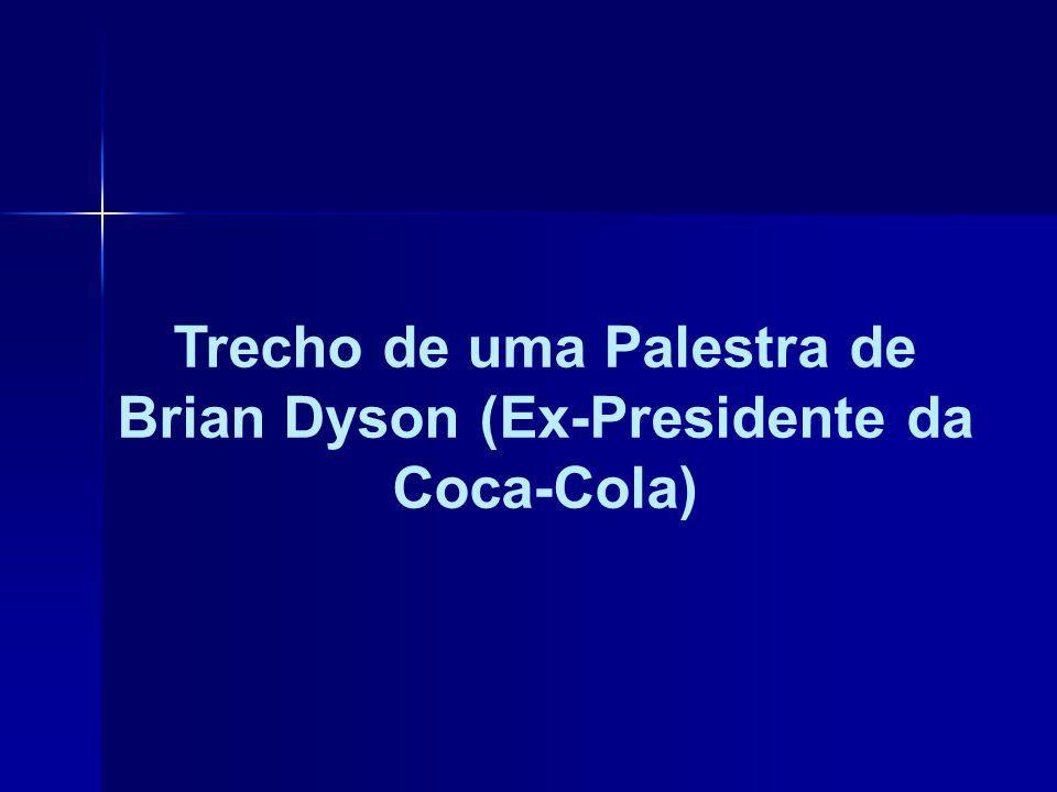 Trecho de uma Palestra de Brian Dyson (Ex-Presidente da Coca-Cola)
