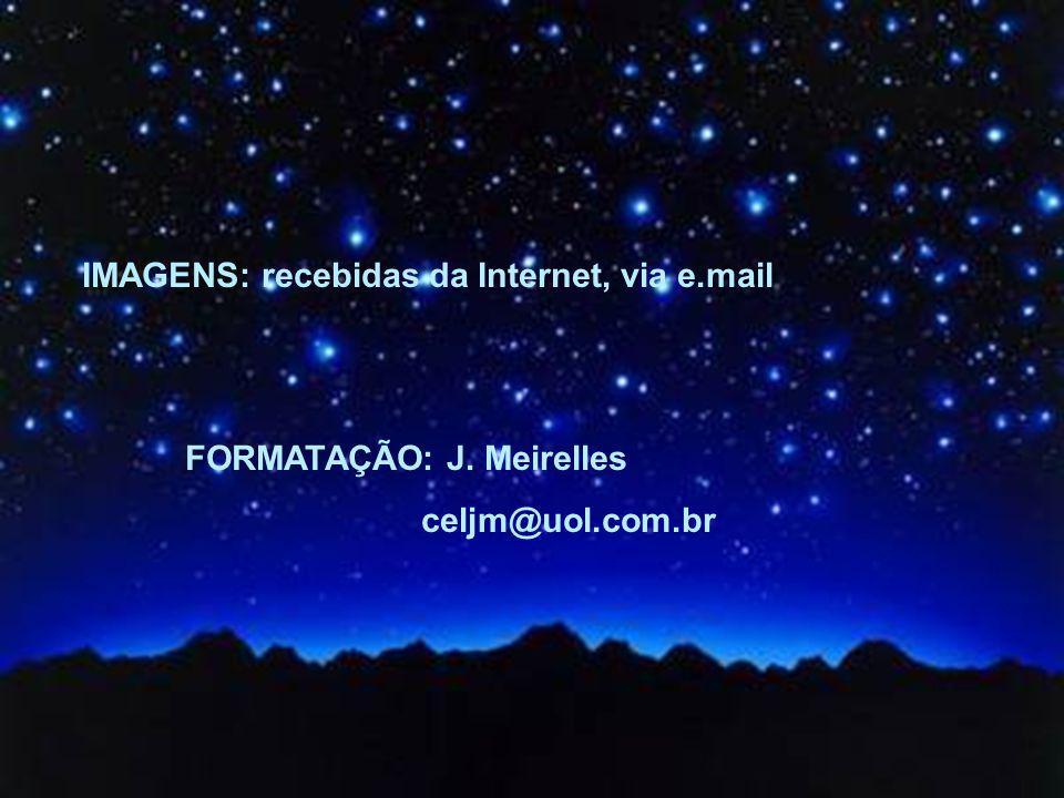 Texto Matriz IMAGENS: recebidas da Internet, via e.mail FORMATAÇÃO: J. Meirelles celjm@uol.com.br