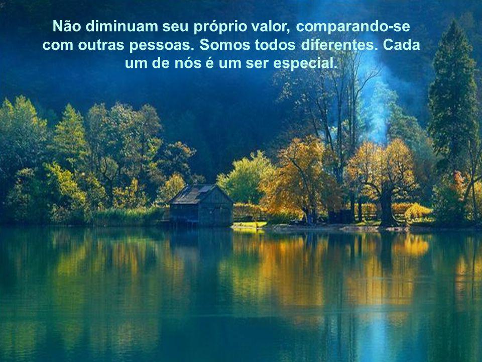 Não diminuam seu próprio valor, comparando-se com outras pessoas