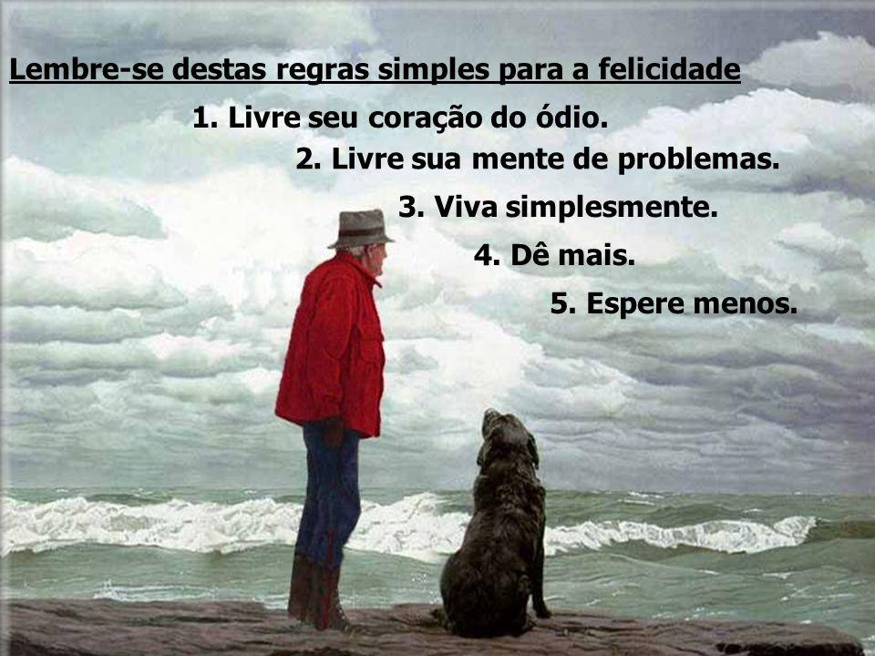Lembre-se destas regras simples para a felicidade