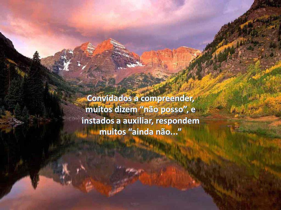 Convidados a compreender, muitos dizem não posso , e instados a auxiliar, respondem muitos ainda não...