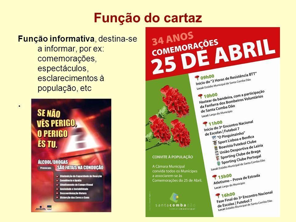 Função do cartaz Função informativa, destina-se a informar, por ex: comemorações, espectáculos, esclarecimentos à população, etc.