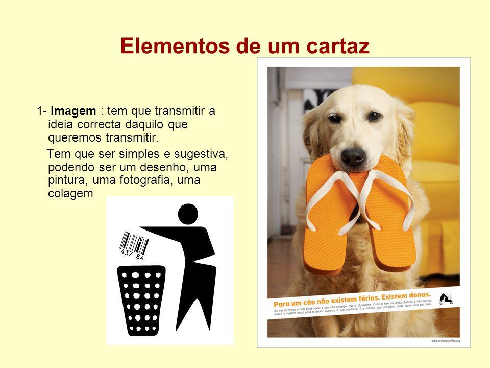 Elementos de um cartaz 1- Imagem : tem que transmitir a ideia correcta daquilo que queremos transmitir.