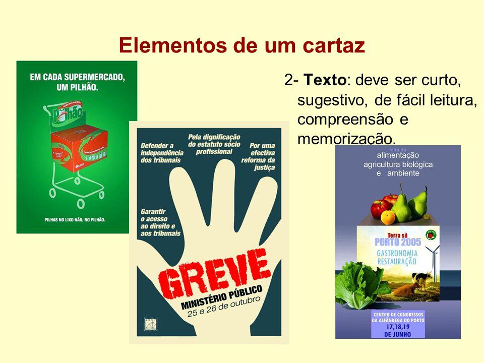 Elementos de um cartaz 2- Texto: deve ser curto, sugestivo, de fácil leitura, compreensão e memorização.
