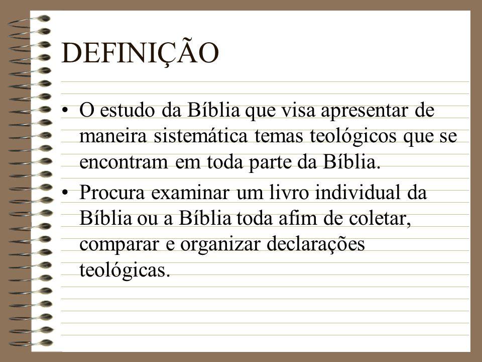 DEFINIÇÃO O estudo da Bíblia que visa apresentar de maneira sistemática temas teológicos que se encontram em toda parte da Bíblia.