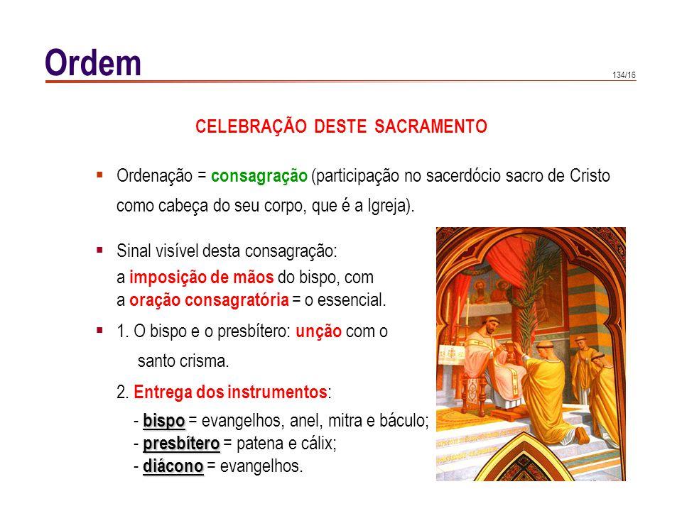 Ordem MINISTRO Só o bispo pode ordenar validamente.