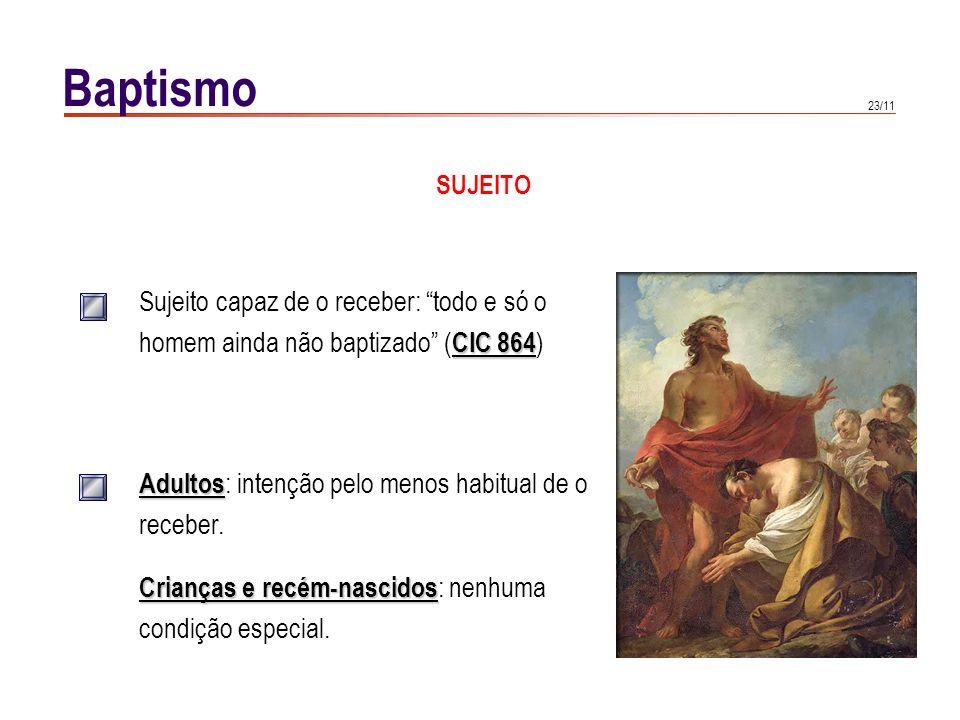 Baptismo SUJEITO ADULTO VALIDADE: intenção de o receber, que pode