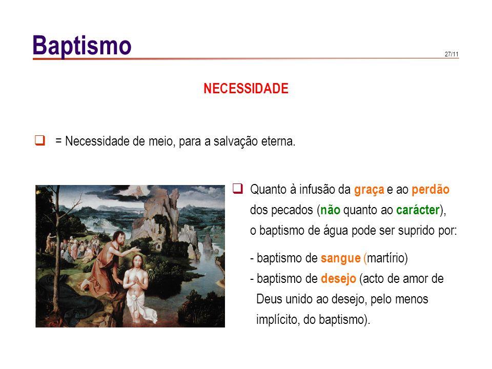 Baptismo NECESSIDADE Quanto às crianças que morrem sem Baptismo, a
