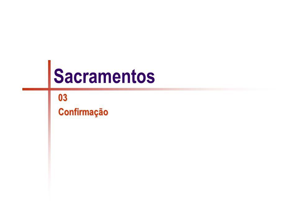 Confirmação INSTITUIÇÃO Como todos os sacramentos: CRISTO.